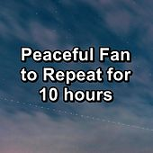 Peaceful Fan to Repeat for 10 hours by Brown Noise