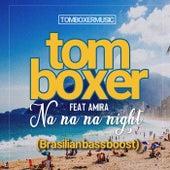 Na Na Night (Brasilian Bass Boost) by Tom Boxer