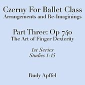 Czerny for Ballet Class, Arrangements and Re-Imaginings, Pt. Three, Op. 740 - 1st Series: Studies 1-15 by Rudy Apffel