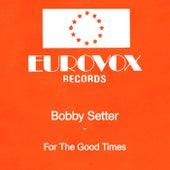 For The Good Times van Bobby Setter