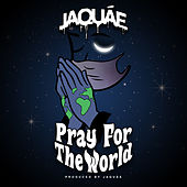 Pray for the World by Jaquae