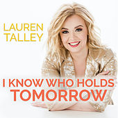 I Know Who Holds Tomorrow de Lauren Talley