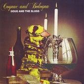 Cognac and Bologna by Doug and the Slugs