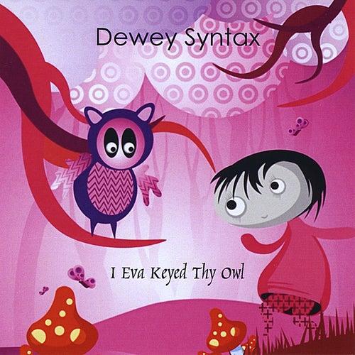 I Eva Keyed thy Owl by Dewey Syntax
