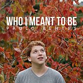 Who I Meant to Be von Paulo Bentes