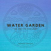 Water Garden (The Way to the Light) by Various Artists