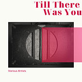 Till There Was You by Various Artists
