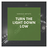 Turn the Light Down Low de Various Artists
