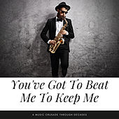 You've Got To Beat Me To Keep Me by Various Artists