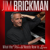 What The World Needs Now Is Love de Jim Brickman