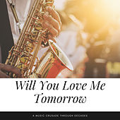 Will You Love Me Tomorrow (A Music Crusade through Decades) by Various Artists
