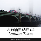 A Foggy Day In London Town (A Music Crusade through Decades) de Various Artists