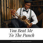 You Beat Me To The Punch (A Music Crusade through Decades) by Various Artists