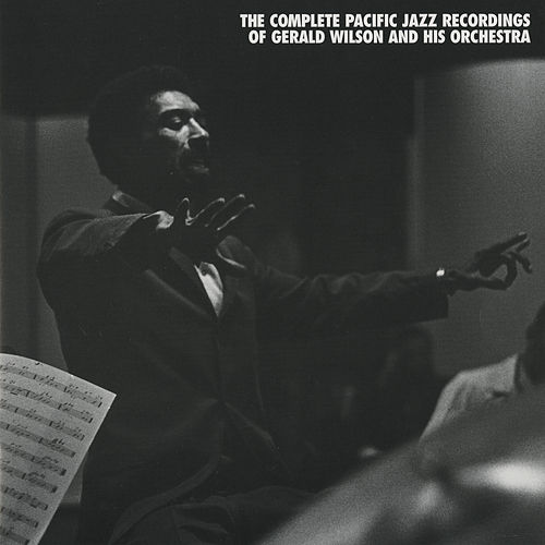 The Complete Pacific Jazz Recordings Of Gerald Wilson And His Orchestra by Various Artists