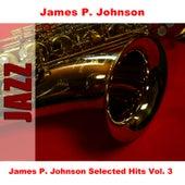 James P. Johnson Selected Hits Vol. 3 by James P. Johnson