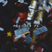 Magic to Me by The Tuesday Crew