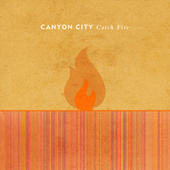 Catch Fire by Canyon City