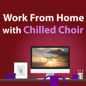 Work from Home with Chilled Choir von Eric Whitacre