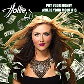 Put Your Money Where Your Mouth Is - Single by Hollie LA