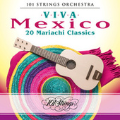 Viva Mexico: 20 Mariachi Classics by 101 Strings Orchestra