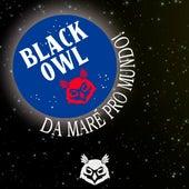 Da Maré pro Mundo by The Black Owl