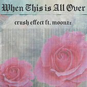 When This is All Over (feat. MOONZz) by Crush Effect