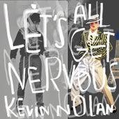 Let's All Get Nervous by Kevin Nolan