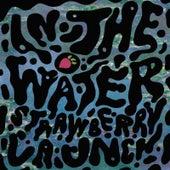 In the Water von Strawberry Launch