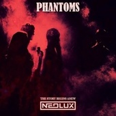 Phantoms (The Story Begins Anew Mix) de Neolux