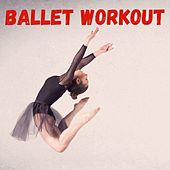 Ballet Workout by Various Artists