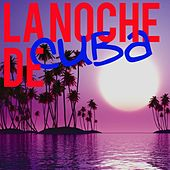 La Noche de Cuba (The Best Latin Music By Cuba) de Various Artists