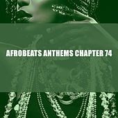 Afrobeats Anthems Chapter 74 by Various Artists