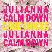 Julianna Calm Down by Dixie Chicks