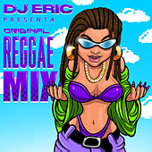 Dj Eric Presenta Original Reggae Mix by DJ Eric