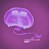 Change My Deep by Kobra