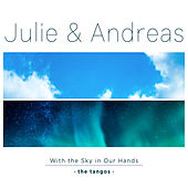 With the Sky in Our Hands - the Tangos by Julie