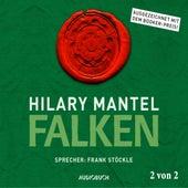 Falken, Teil 2 von 2 - Thomas Cromwell, Band 2 (Ungekürzt) von Hilary Mantel