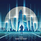 Leave This Place by Tyce