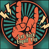 Let Rock Engulf You by Various Artists