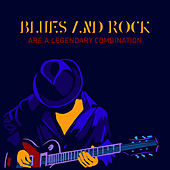Blues and Rock are a Legendary Combination by Various Artists