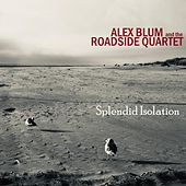 Splendid Isolation de Alex Blum and the Roadside Quartet