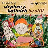 Be Still: The Works of Stephen J. Kalinich by Various Artists