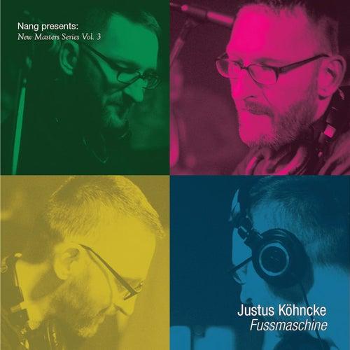 Nang Presents New Masters Series Vol. 3 - Justus Köhncke: Fussmaschine by Various Artists