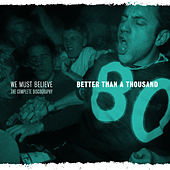 We Must Believe - the Complete Discography by Better than a Thousand
