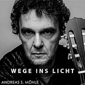 Wege ins Licht by Andreas S. Möhle