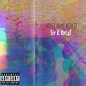 Never Done with It by $ir K. ReLyT