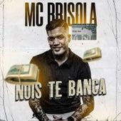 Nóis Te Banca de Mc Brisola