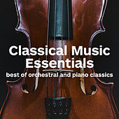Classical Music Essentials - Best of Orchestral and Piano Classics by Various Artists