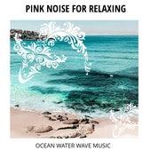 Pink Noise For Relaxing - Ocean Water Wave Music de Various