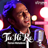 Tu Hi Re - Single by Raman Mahadevan